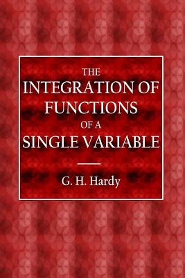 The Integration of Functions of a Single Variable - Hardy, G H