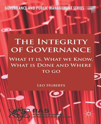 The Integrity of Governance: What it is, What we Know, What is Done and Where to go - Huberts, Leo