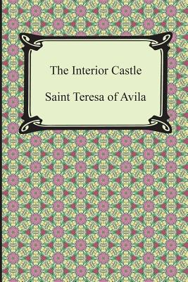 The Interior Castle - Teresa of Avila, Saint, and Benedictines of Stanbrook (Translated by)