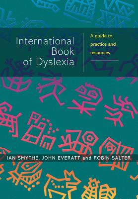 The International Book of Dyslexia: A Guide to Practice and Resources - Smythe, Ian, and Everatt, John, and Salter, Robin