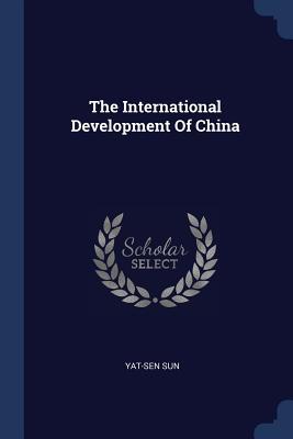 The International Development of China - Sun, Yat-Sen