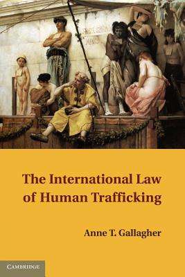 The International Law of Human Trafficking - Gallagher, Anne T.