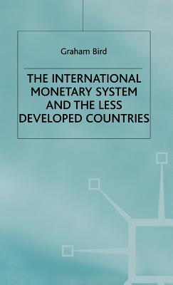 The International Monetary System and the Less Developed Countries - Bird, Graham