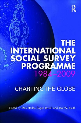The International Social Survey Programme 1984-2009: Charting the Globe - Haller Max, and Haller, Max, Dr. (Editor), and Jowell, Roger (Editor)