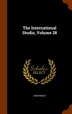 The International Studio, Volume 28 - Anonymous