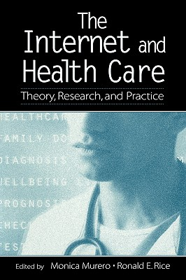 The Internet and Health Care: Theory, Research, and Practice - Murero, Monica (Editor)