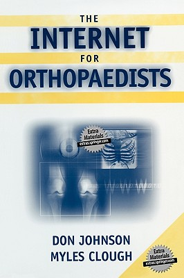 The Internet for Orthopaedists - Johnson, Don, MD, and Clough, Myles