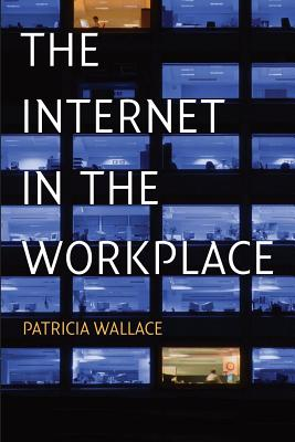The Internet in the Workplace: How New Technology Is Transforming Work - Wallace, Patricia