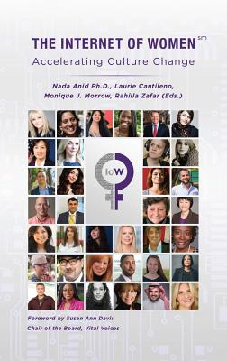 The Internet of Women: Accelerating Culture Change - Anid, Nada (Editor), and Morrow, Monique J. (Editor), and Cantileno, Laurie (Editor)