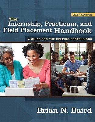 The Internship, Practicum, and Field Placement Handbook: A Guide for the Helping Professions - Baird, Brian N