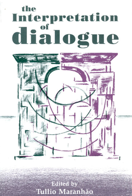 The Interpretation of Dialogue - Maranhao, Tullio (Editor), and Maranhao, Tulio (Editor)