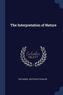 The Interpretation of Nature - Shaler, Nathaniel Southgate