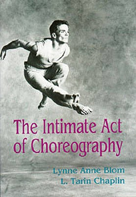 The Intimate Act of Choreography - Blom, Lynne Anne, and Chaplin, L.Tarin