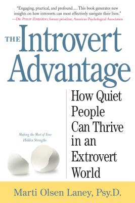 The Introvert Advantage: How Quiet People Can Thrive in an Extrovert World - Laney, Marti Olsen, Psy.D.