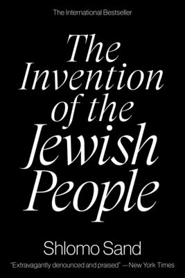 The Invention of the Jewish People - Sand, Shlomo, and Lotan, Yael (Translated by)