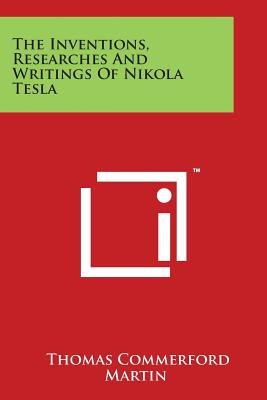 The Inventions, Researches And Writings Of Nikola Tesla - Martin, Thomas Commerford