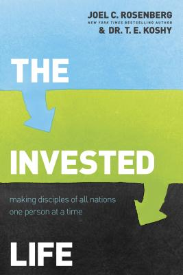 The Invested Life: Making Disciples of All Nations One Person at a Time - Rosenberg, Joel C