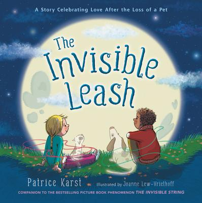 The Invisible Leash: A Story Celebrating Love After the Loss of a Pet - Karst, Patrice