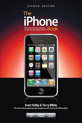 The iPhone Book: How to Do Most Important, Useful & Fun Stuff with Your iPhone - Kelby, Scott, and White, Terry