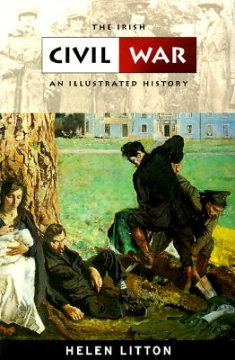 The Irish Civil War: An Illustrated History - Litton, Helen