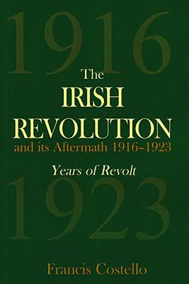 The Irish Revolution and Its Aftermath 1916-1923: Years of Revolt - Costello, Francis