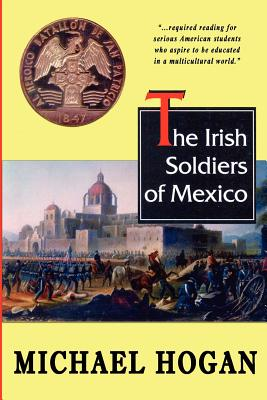 The Irish Soldiers of Mexico - Hogan, Michael