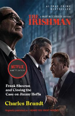 The Irishman: Originally published as I Heard You Paint Houses - Brandt, Charles