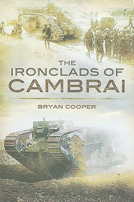 The Ironclads of Cambrai - Cooper, Bryan, Major