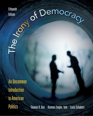 The Irony of Democracy: An Uncommon Introduction to American Politics - Dye, Thomas R, and Zeigler, Harmon, and Schubert, Louis