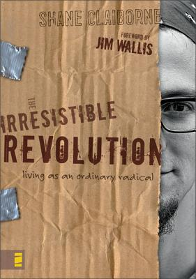 The Irresistible Revolution: Living as an Ordinary Radical - Claiborne, Shane, and Wallis, Jim (Foreword by)