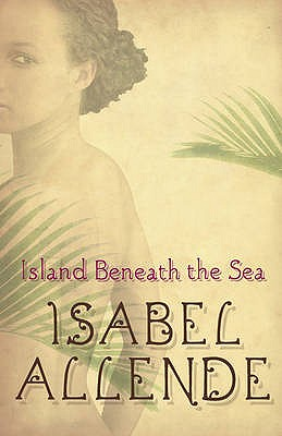 The Island Beneath the Sea - Allende, Isabel