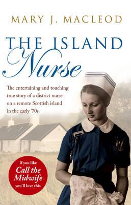 The Island Nurse - MacLeod, Mary J.
