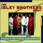 The Isley Brothers Story, Vol. 2: The T-Neck Years (1969-85)