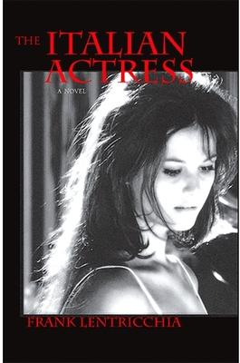 The Italian Actress - Lentricchia, Frank