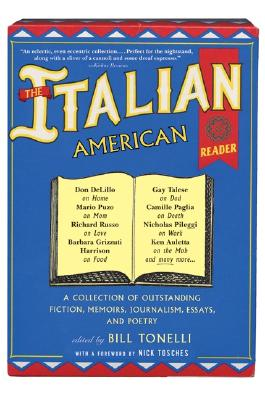 The Italian American Reader - Tonelli, Bill (Editor), and Tosches, Nick (Foreword by)