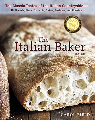 The Italian Baker: The Classic Tastes of the Italian Countryside--Its Breads, Pizza, Focaccia, Cakes, Pastries, and Cookies - Field, Carol, and Anderson, Ed (Photographer)