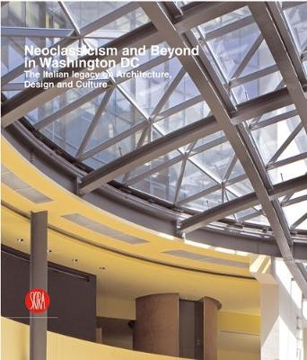The Italian Legacy in Washington D.C.: Architecture, Design, Art, and Culture - Molinari, Luca (Editor), and Canepari, Andrea (Editor)