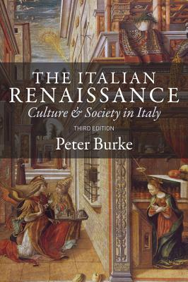 The Italian Renaissance: Culture and Society in Italy - Burke, Peter