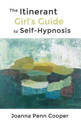 The Itinerant Girl's Guide to Self-Hypnosis - Cooper, Joanna Penn