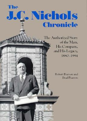 The J.C. Nichols Chronicle: The Authorized Story of the Man, His Company, and His Legacy, 1880-1994 - Pearson, Robert