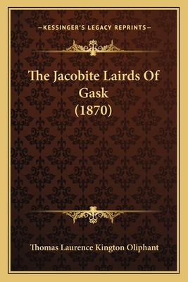 The Jacobite Lairds of Gask (1870) - Oliphant, Thomas Laurence Kington