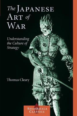 The Japanese Art of War: Understanding the Culture of Strategy - Cleary, Thomas