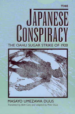 The Japanese Conspiracy: The Oahu Sugar Strike of 1920 - Duus, Masayo Umezawa, and Cary, Beth (Translated by), and Duus, Peter (Adapted by)