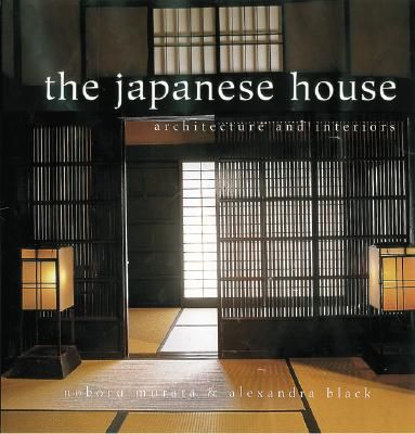 The Japanese House: Architecture and Interiors - Black, Alexander, and Murata, Noboru