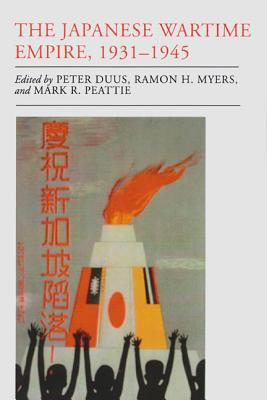 The Japanese Wartime Empire, 1931-1945 - Duus, Peter (Editor), and Myers, Ramon H (Editor), and Peattie, Mark R (Editor)
