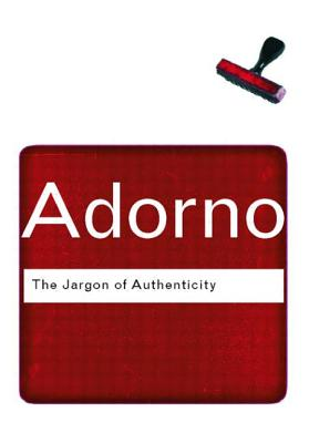 The Jargon of Authenticity - Adorno, T, and Adorno, Theodor Wiesengrund