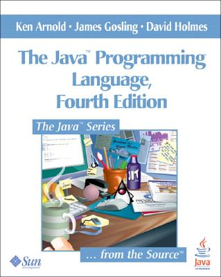 The Java Programming Language - Arnold, Ken, P.E., and Gosling, James, and Holmes, David, Dr.