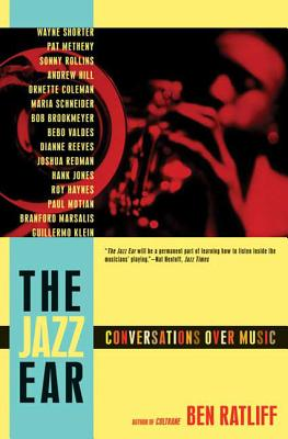 The Jazz Ear: Conversations Over Music - Ratliff, Ben