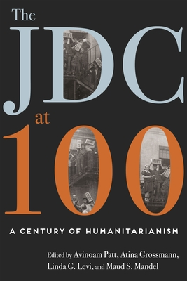The Jdc at 100: A Century of Humanitarianism - Patt, Avinoam (Contributions by), and Grossmann, Atina (Contributions by), and Levi, Linda G (Editor)
