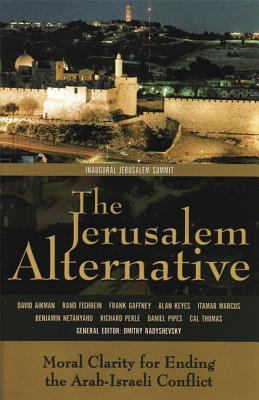 The Jerusalem Alternative: Moral Clarity for Ending the Arab-Israeli Conflict - Netanyahu, Benjamin, and Keyes, Alan, and Thomas, Cal